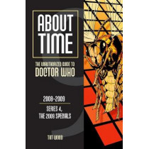 About Time 9: The Unauthorized Guide to Doctor Who (Series 4, the 2009 Specials): The Unauthorized Guide to Doctor Who 2008-2009 (Series 4, The 2009 Specials) by Tat Wood, 9781935234203