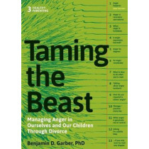 Taming the Beast Within: Managing Anger in Ourselves and Our Children Through Divorce by Benjamin D. Garber, 9781936268269
