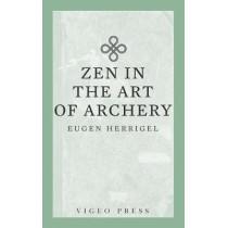 Zen in the Art of Archery by Herrigel Eugen, 9781941129944