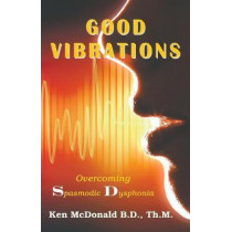 Good Vibrations: Overcoming Spasmodic Dysphonia by Lord Ken McDonald, 9781942769064