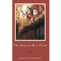 The Grace to Be a Priest by Romanus Cessario, 9781944418601