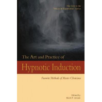 The Art and Practice of Hypnotic Induction: Favorite Methods of Master Clinicians by Dr Mark P Jensen, 9781946832016