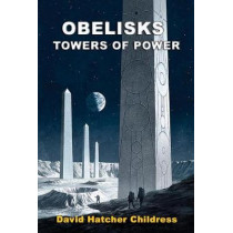 Obelisks: Towers of Power by David Hatcher Childress, 9781948803052