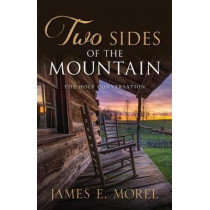 Two Sides of the Mountain: The Holy Conversation by James Morel, 9781949021196