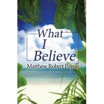 What I Believe by Matthew Robert Payne, 9781976745072