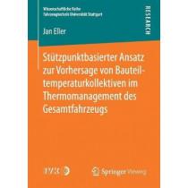 Stutzpunktbasierter Ansatz Zur Vorhersage Von Bauteiltemperaturkollektiven Im Thermomanagement Des Gesamtfahrzeugs by Jan Eller, 9783658186890