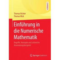 Einfuhrung in Die Numerische Mathematik: Begriffe, Konzepte Und Zahlreiche Anwendungsbeispiele by Thomas Richter, 9783662541777