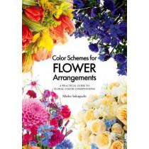 Color Schemes for Flower Arrangement: A Practical Guide to Floral Color Combinations by Mieko Sakaguchi, 9784865051674