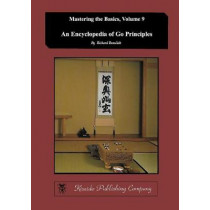 Encyclopedia of Go Principles (Mastering the Basics) (Volume 9) by Richard Bozulich, 9784906574797