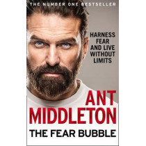 The Fear Bubble: Harness Fear and Live Without Limits by Ant Middleton, 9780008194680