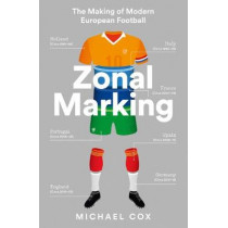 Zonal Marking: The Making of Modern European Football by Michael Cox, 9780008291174