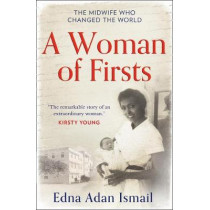 A Woman of Firsts: The midwife who built a hospital and changed the world by Edna Adan Ismail, 9780008305383