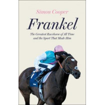 Frankel: The Greatest Racehorse of All Time and the Sport That Made Him by Simon Cooper, 9780008307035
