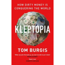Kleptopia: How Dirty Money is Conquering the World by Tom Burgis, 9780008308346
