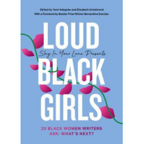 Loud Black Girls: 20 Black Women Writers in Britain ask: What's Next? by Yomi Adegoke, 9780008342616