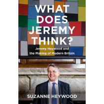 What Does Jeremy Think?: Jeremy Heywood, Civil Service and the Making of Modern Britain by Suzanne Heywood, 9780008353124