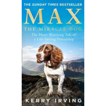 Max the Miracle Dog: The Heart-warming Tale of a Life-saving Friendship by Kerry Irving, 9780008353490
