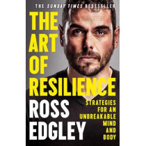 The Art of Resilience: Strategies for an Unbreakable Mind and Body by Ross Edgley, 9780008356989