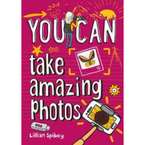 You can take amazing photos by Lillian Spibey, 9780008372682