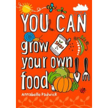 You can grow your own food by Annabelle Padwick, 9780008372699