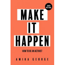Make it Happen: How to be an Activist by Amika George, 9780008377601