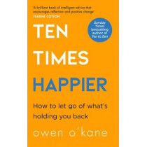 Ten Times Happier: How to Let Go of What's Holding You Back by Owen O'Kane, 9780008378233
