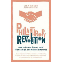 Philanthropy Revolution: How to Inspire Donors, Build Relationships and Make a Difference by Lisa Greer, 9780008381585