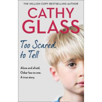 Too Scared to Tell: Abused and alone, Oskar has no one. A true story. by Cathy Glass, 9780008386801