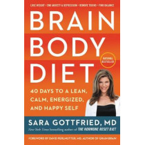 Brain Body Diet: 40 Days to a Lean, Calm, Energized, and Happy Self by Sara Gottfried, 9780062655967