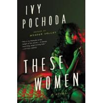 These Women by Ivy Pochoda, 9780062656384