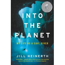 Into the Planet: My Life as a Cave Diver by Jill Heinerth, 9780062691552