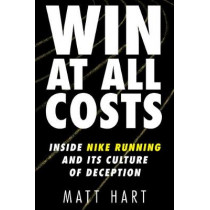 Win at All Costs: Inside Nike Running and Its Culture of Deception by Matt Hart, 9780062917775