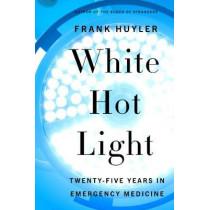White Hot Light: Twenty-Five Years in Emergency Medicine by Frank Huyler, 9780062937339
