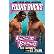 Young Bucks: Killing the Business from Backyards to the Big Leagues by Matt Jackson, 9780062937834