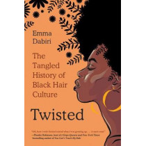 Twisted: The Tangled History of Black Hair Culture by Emma Dabiri, 9780062966728