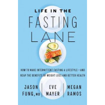 Life in the Fasting Lane: The Essential Guide to Making Intermittent Fasting Simple, Sustainable, and Enjoyable by Jason Fung, 9780062969446