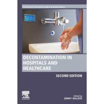 Decontamination in Hospitals and Healthcare by Jimmy Walker, 9780081025659