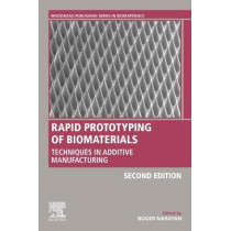 Rapid Prototyping of Biomaterials: Techniques in Additive Manufacturing by Roger Narayan, 9780081026632