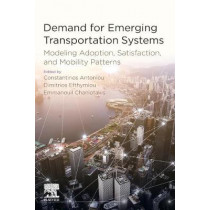 Demand for Emerging Transportation Systems: Modeling Adoption, Satisfaction, and Mobility Patterns by Constantinos Antoniou, 9780128150184