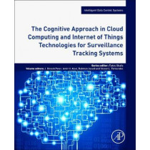 The Cognitive Approach in Cloud Computing and Internet of Things Technologies for Surveillance Tracking Systems by Dinesh Peter, 9780128163856