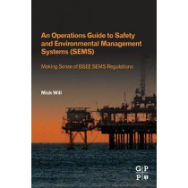 An Operations Guide to Safety and Environmental Management Systems (SEMS): Making Sense of BSEE SEMS Regulations by Mick Will, 9780128200407