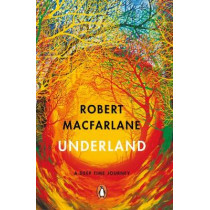 Underland: A Deep Time Journey by Robert Macfarlane, 9780141030579