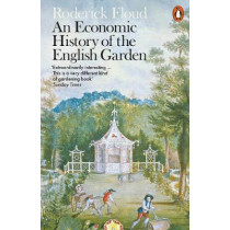 An Economic History of the English Garden by Roderick Floud, 9780141981703