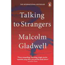 Talking to Strangers: What We Should Know about the People We Don't Know by Malcolm Gladwell, 9780141988498