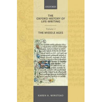 The Oxford History of Life-Writing: Volume 1. The Middle Ages by Karen A. Winstead, 9780198707042