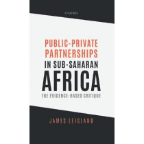 Public-Private Partnerships in Sub-Saharan Africa: The Evidence-Based Critique by James Leigland, 9780198861829