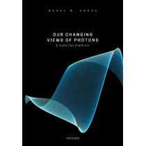 Our Changing Views of Photons: A Tutorial Memoir by Shore, Bruce W., 9780198862857