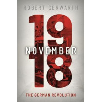 November 1918: The German Revolution by Robert Gerwarth, 9780199546473