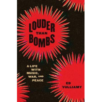 Louder Than Bombs: A Life with Music, War, and Peace by Ed Vulliamy, 9780226715407