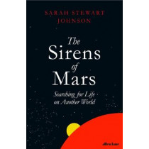 The Sirens of Mars: Searching for Life on Another World by Sarah Stewart Johnson, 9780241216002